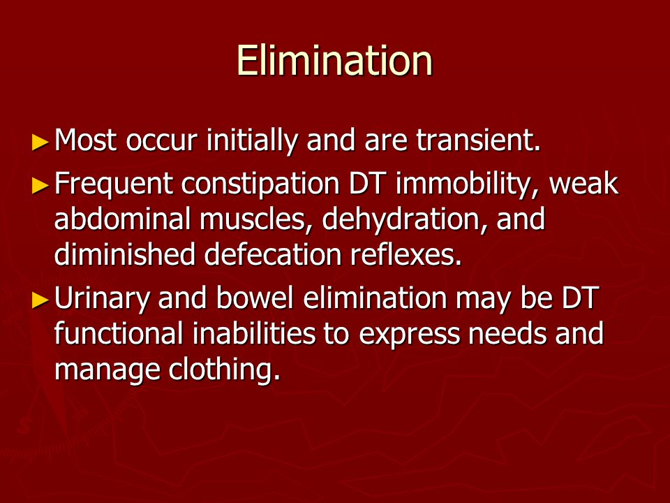 Elimination Most occur initially and are transient.