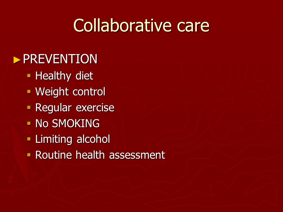 Collaborative care PREVENTION Healthy diet Weight control