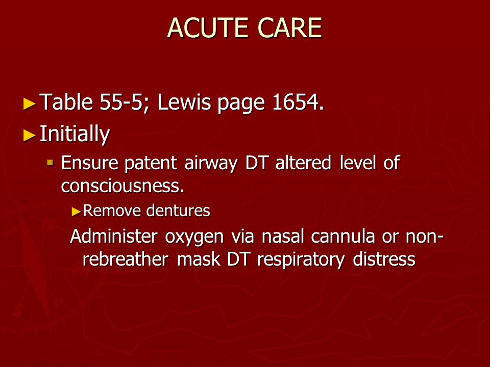 ACUTE CARE Table 55-5; Lewis page 1654. Initially
