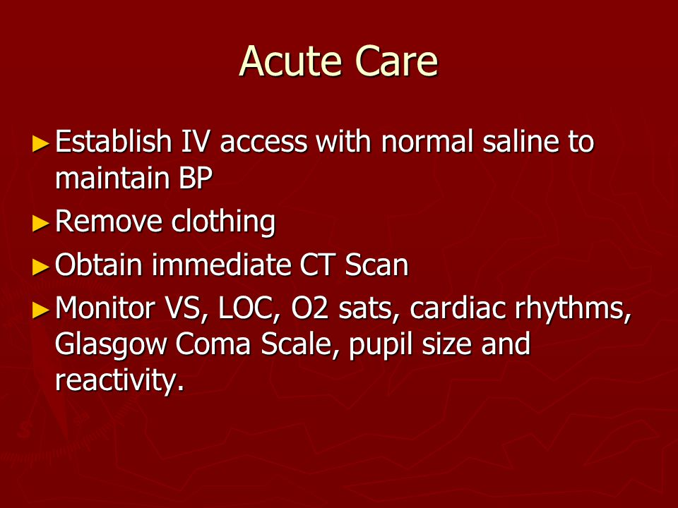 Acute Care Establish IV access with normal saline to maintain BP