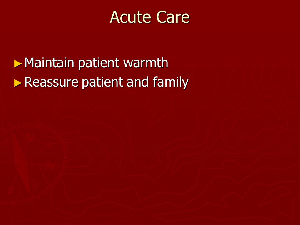 Acute Care Maintain patient warmth Reassure patient and family