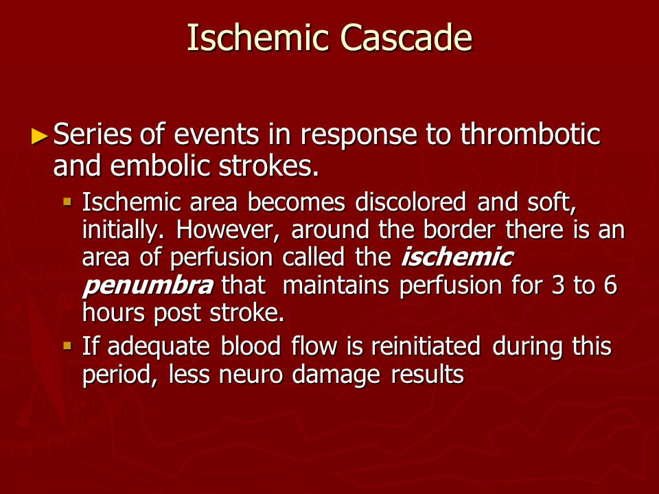 Ischemic Cascade Series of events in response to thrombotic and embolic strokes.