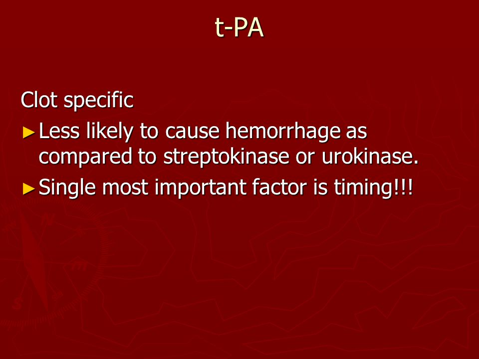 t-PA Clot specific. Less likely to cause hemorrhage as compared to streptokinase or urokinase.