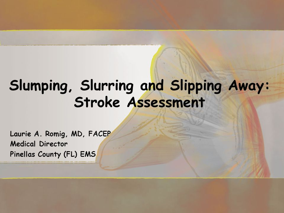 Slumping, Slurring and Slipping Away: Stroke Assessment