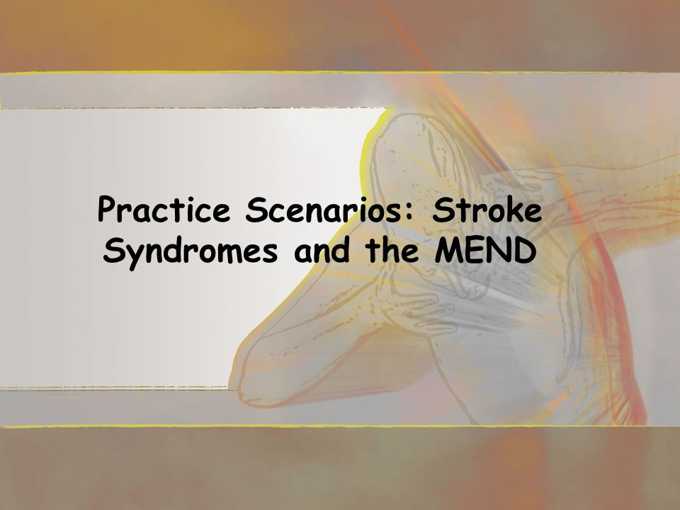 Practice Scenarios: Stroke Syndromes and the MEND