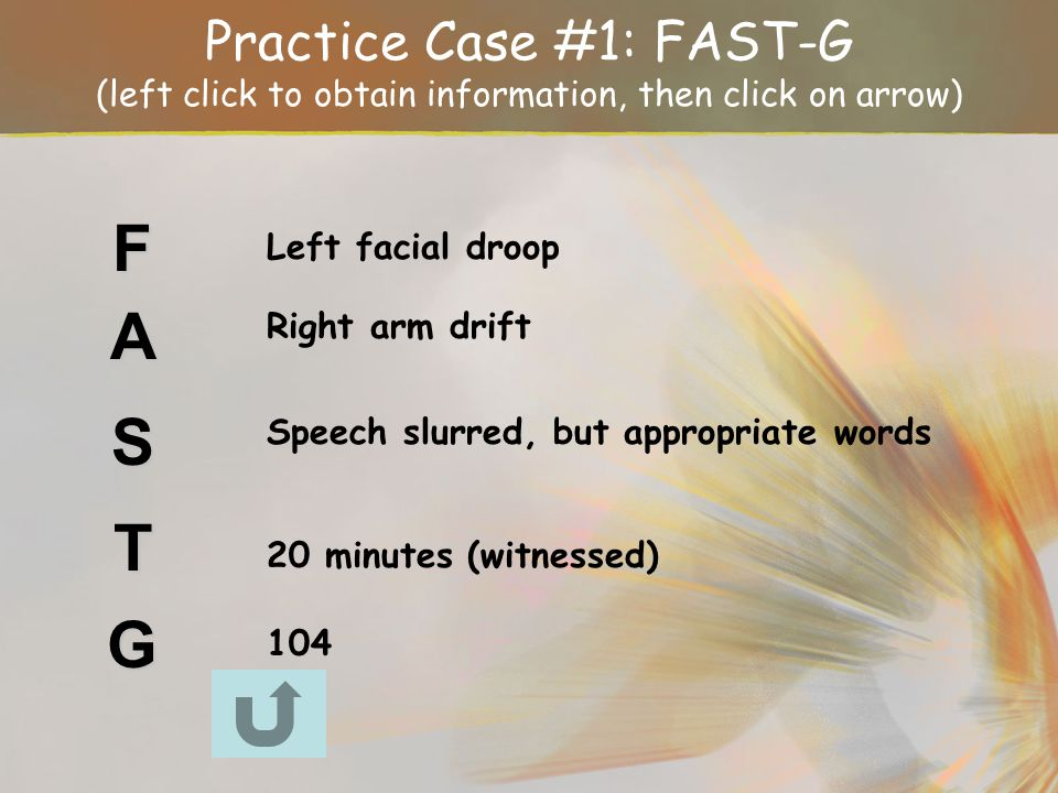 Practice Case #1: FAST-G (left click to obtain information, then click on arrow)