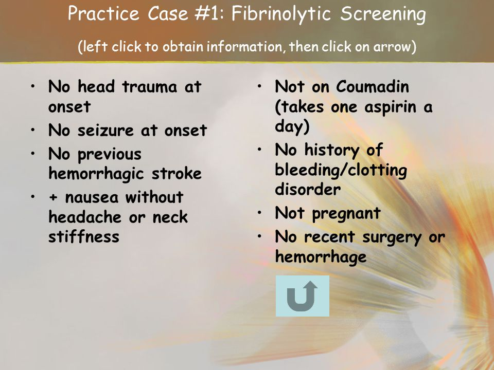 Practice Case #1: Fibrinolytic Screening (left click to obtain information, then click on arrow)