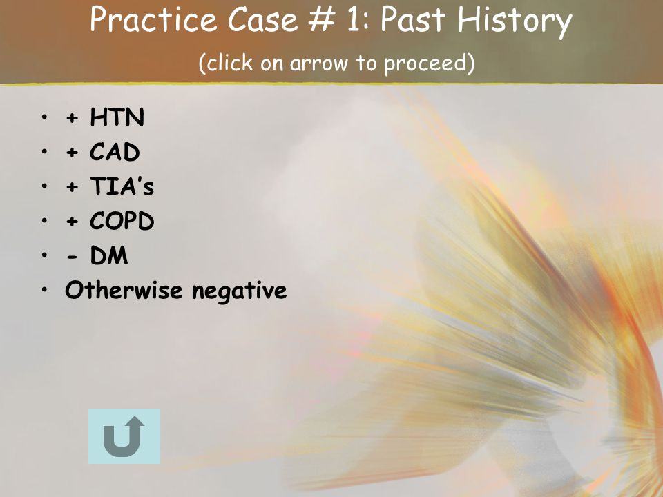 Practice Case # 1: Past History (click on arrow to proceed)