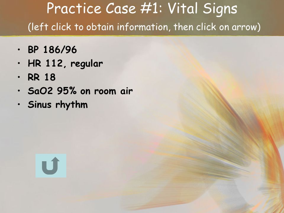 Practice Case #1: Vital Signs (left click to obtain information, then click on arrow)