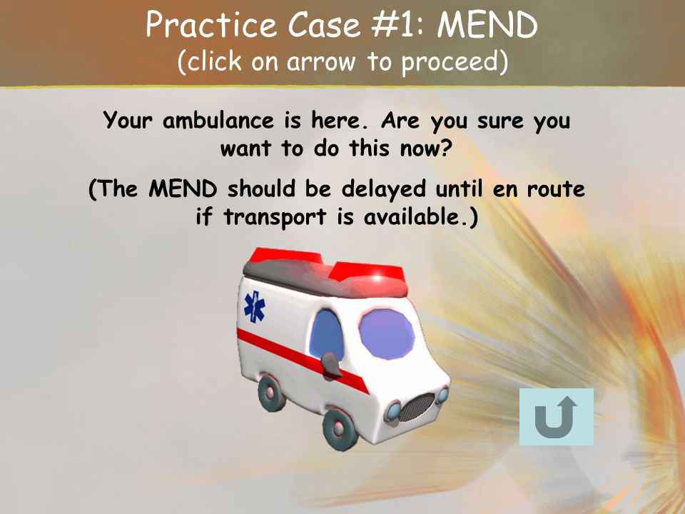 Practice Case #1: MEND (click on arrow to proceed)