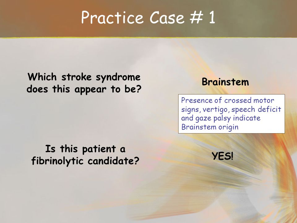 Practice Case # 1 Which stroke syndrome does this appear to be
