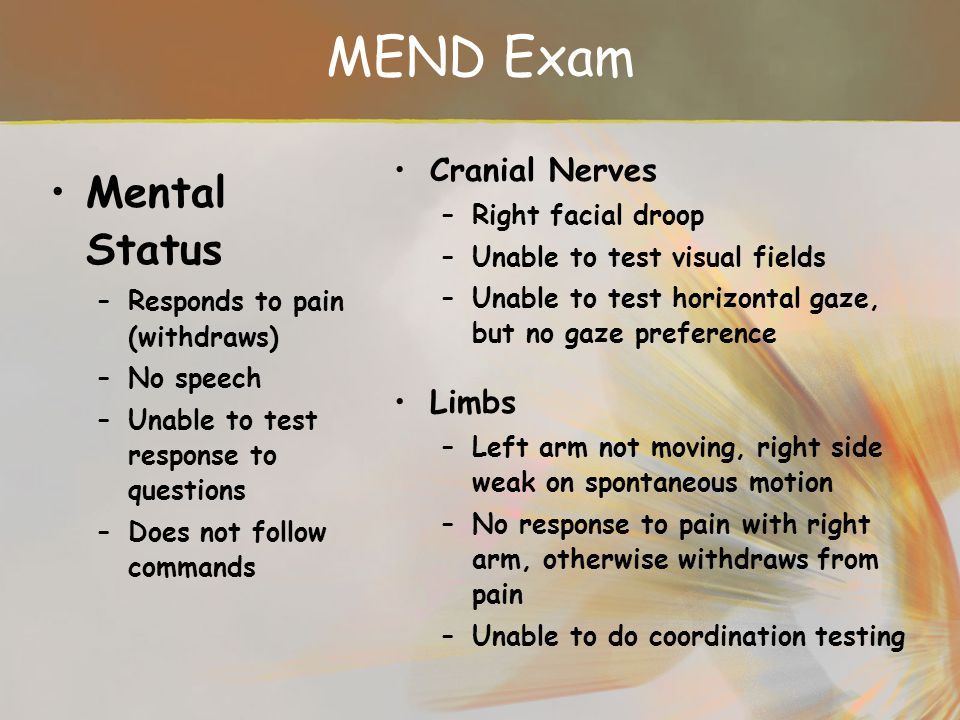 MEND Exam Mental Status Cranial Nerves Limbs Right facial droop
