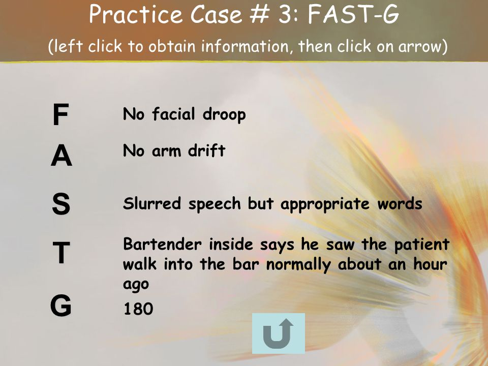 Practice Case # 3: FAST-G (left click to obtain information, then click on arrow)