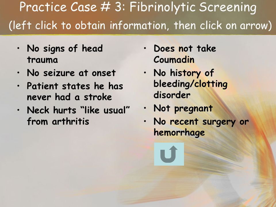 Practice Case # 3: Fibrinolytic Screening (left click to obtain information, then click on arrow)