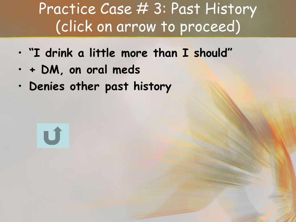 Practice Case # 3: Past History (click on arrow to proceed)