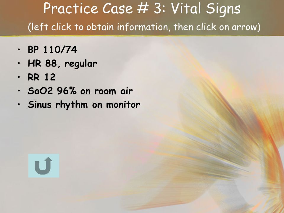 Practice Case # 3: Vital Signs (left click to obtain information, then click on arrow)