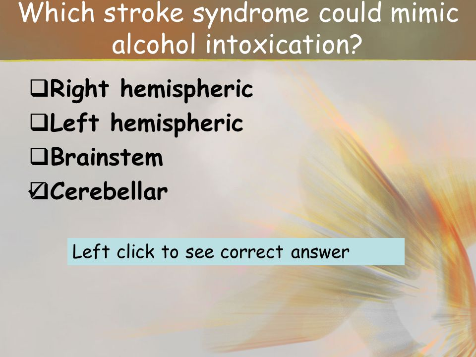 Which stroke syndrome could mimic alcohol intoxication