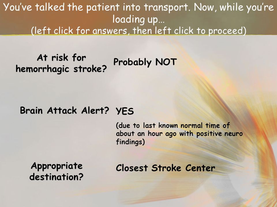 At risk for hemorrhagic stroke Appropriate destination