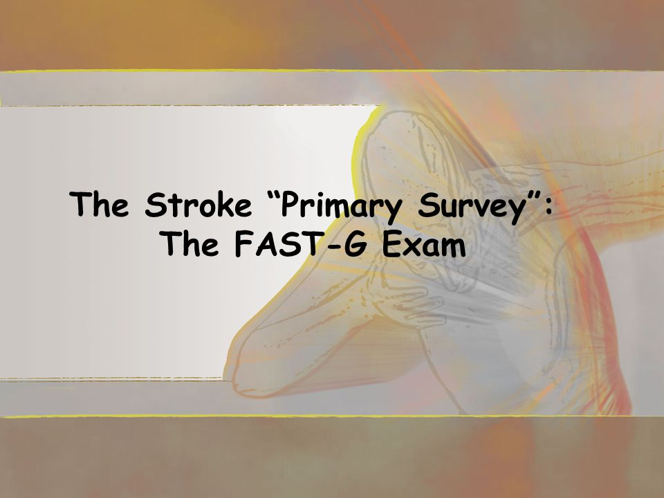 The Stroke Primary Survey : The FAST-G Exam