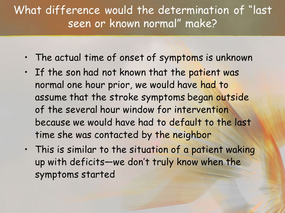 What difference would the determination of last seen or known normal make