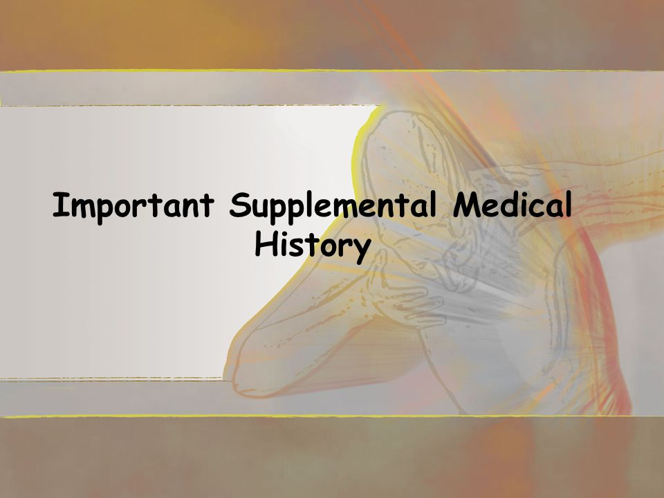 Important Supplemental Medical History
