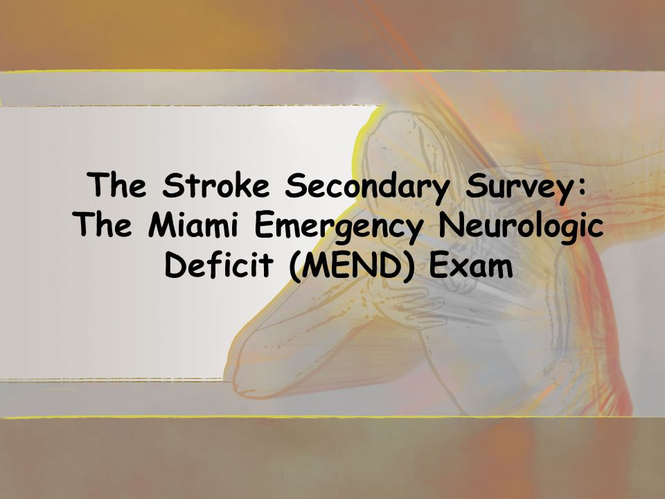 The Stroke Secondary Survey: The Miami Emergency Neurologic Deficit (MEND) Exam
