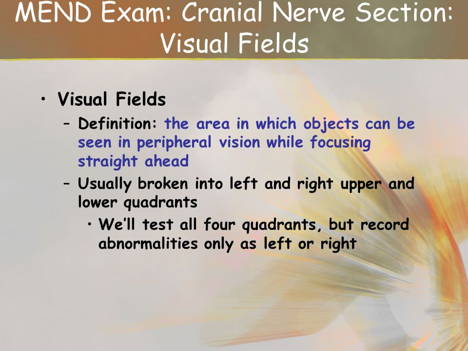 MEND Exam: Cranial Nerve Section: Visual Fields