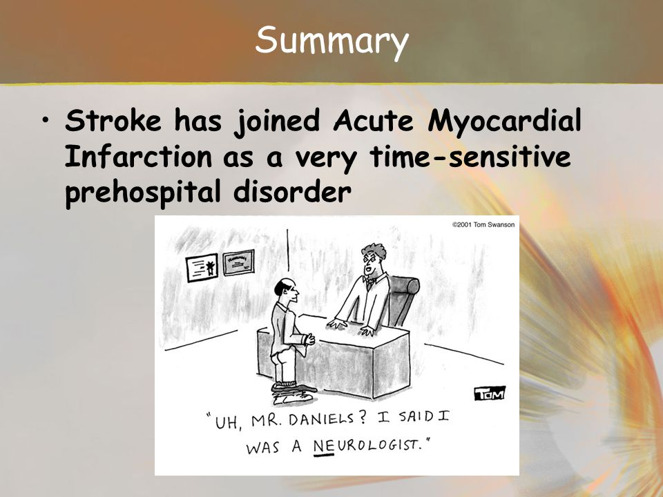 Summary Stroke has joined Acute Myocardial Infarction as a very time-sensitive prehospital disorder