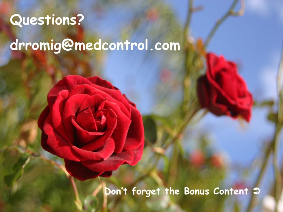 Questions drromig@medcontrol.com Don't forget the Bonus Content 