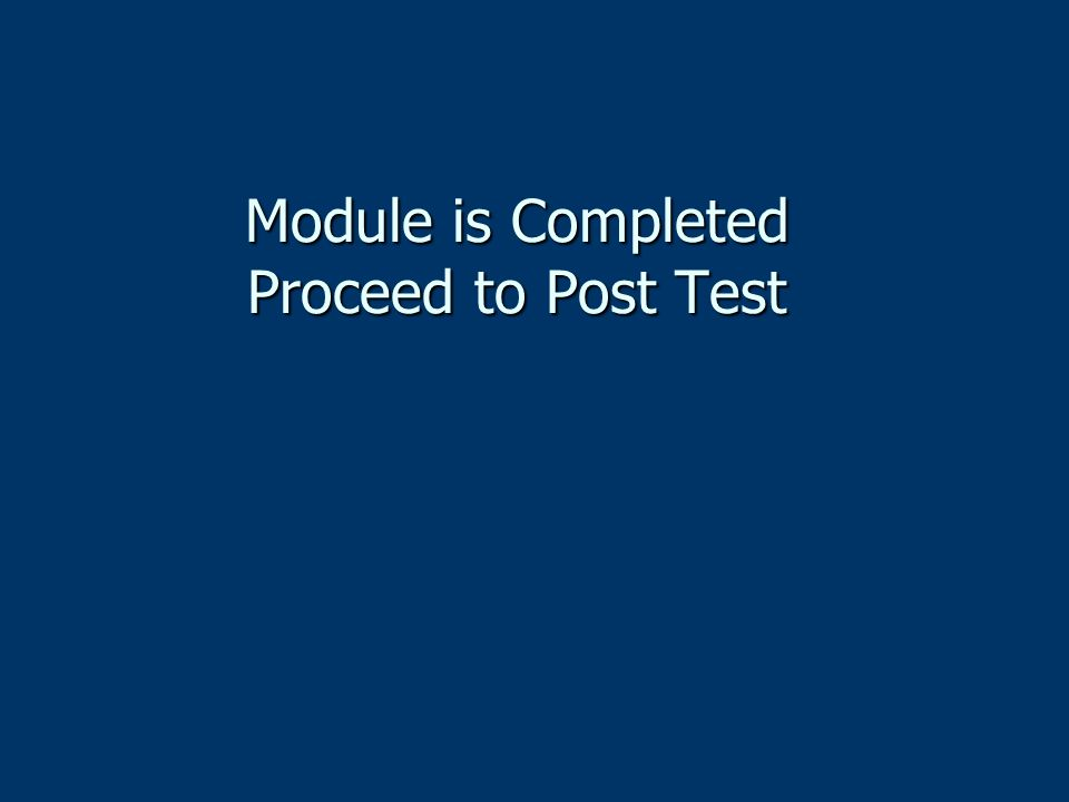 Module is Completed Proceed to Post Test