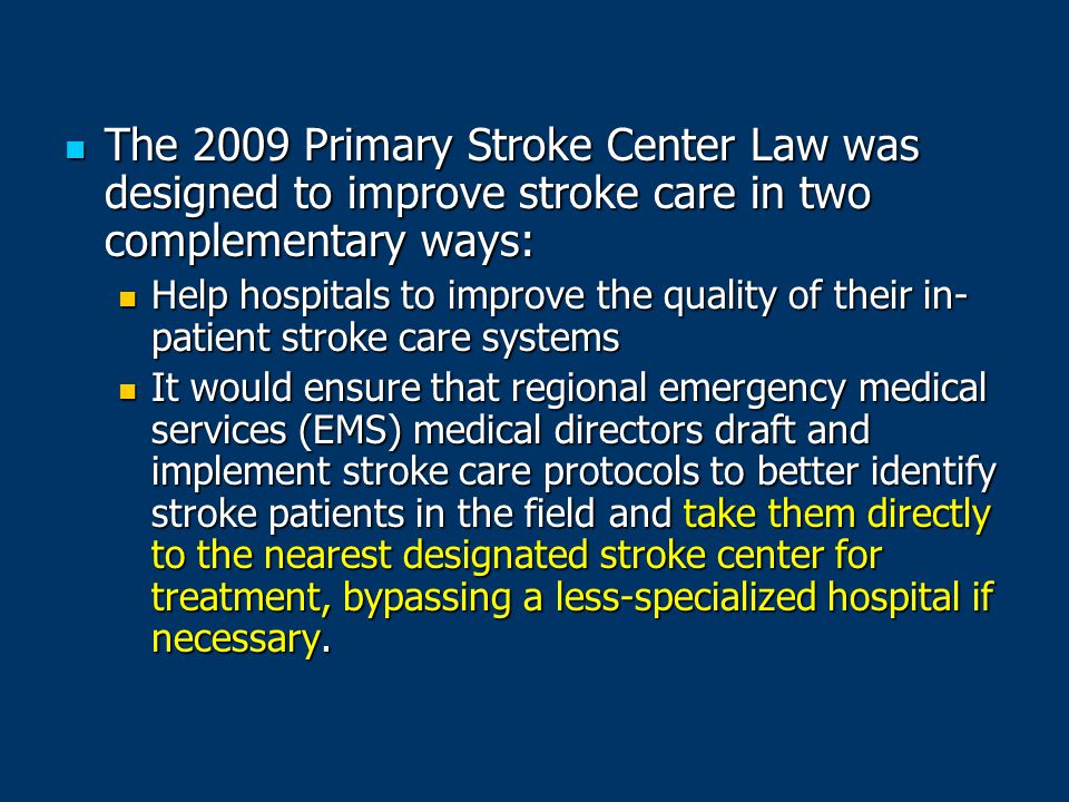 The 2009 Primary Stroke Center Law was designed to improve stroke care in two complementary ways: