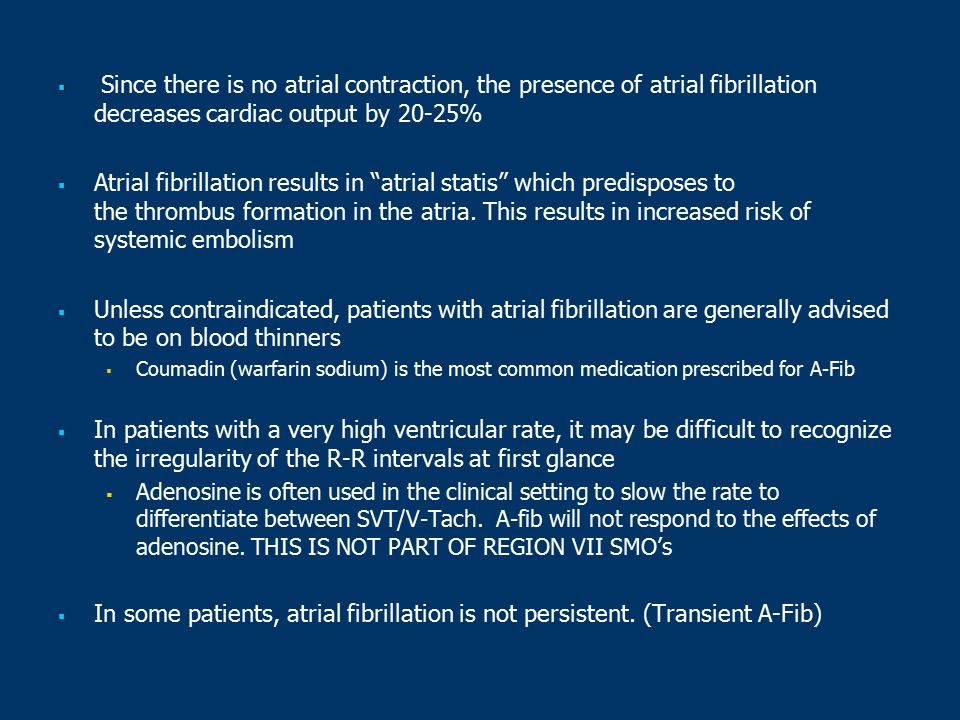 Since there is no atrial contraction, the presence of atrial fibrillation decreases cardiac output by 20-25%
