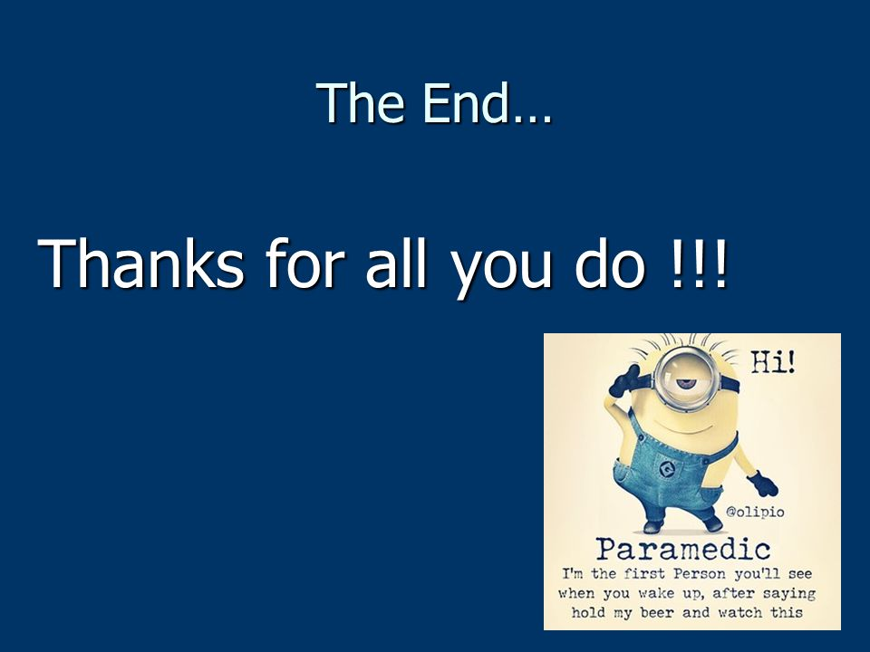 The End… Thanks for all you do !!!
