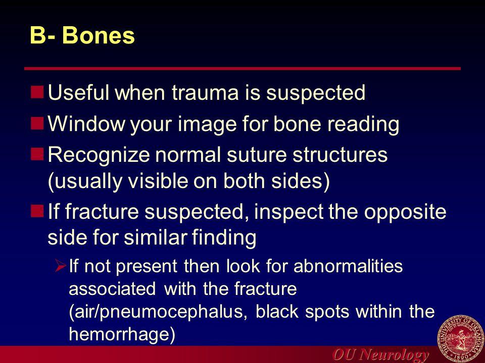 B- Bones Useful when trauma is suspected