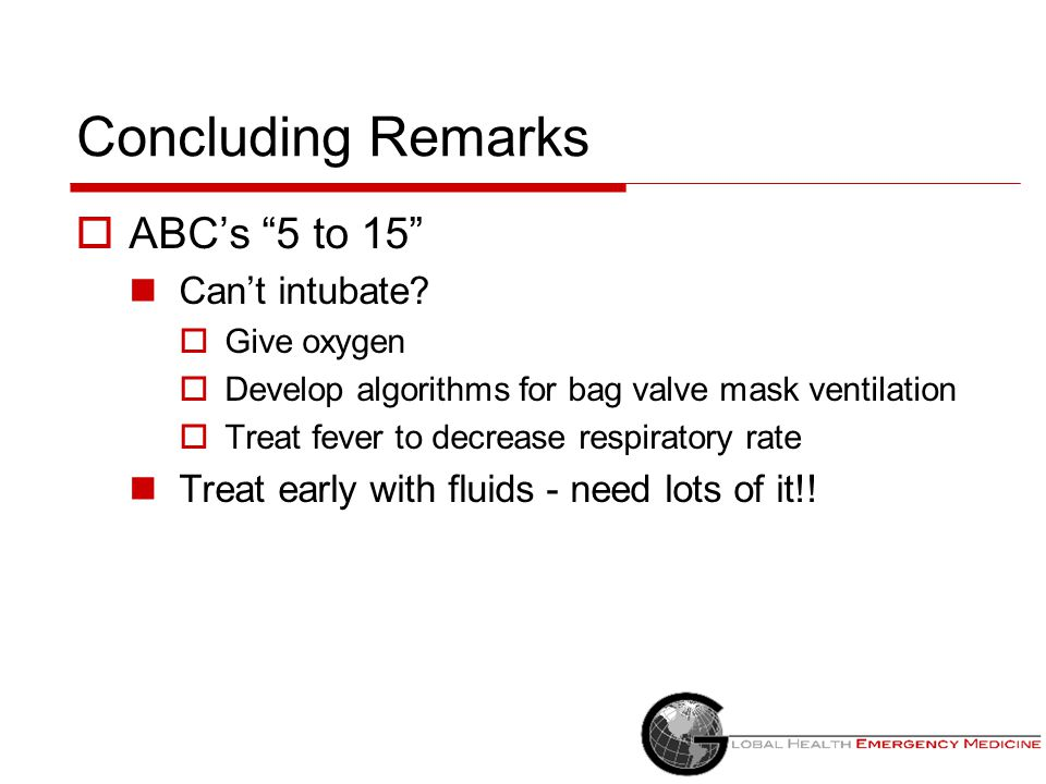 Concluding Remarks ABC's 5 to 15 Can't intubate