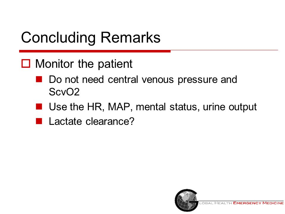 Concluding Remarks Monitor the patient