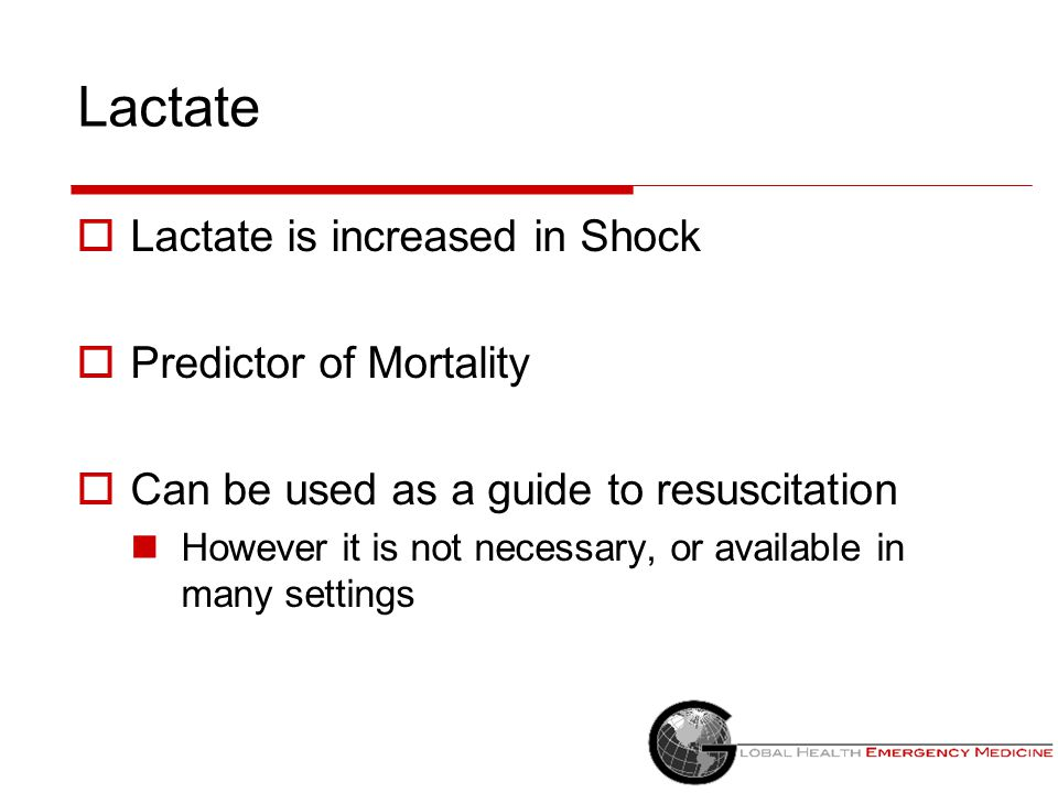 Lactate Lactate is increased in Shock Predictor of Mortality
