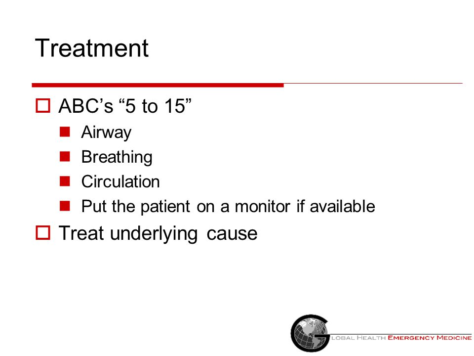 Treatment ABC's 5 to 15 Treat underlying cause Airway Breathing