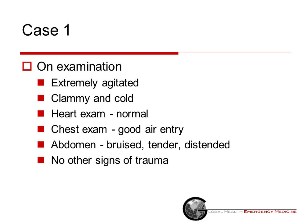 Case 1 On examination Extremely agitated Clammy and cold