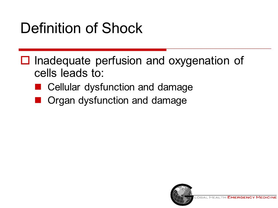 Definition of Shock Inadequate perfusion and oxygenation of cells leads to: Cellular dysfunction and damage.