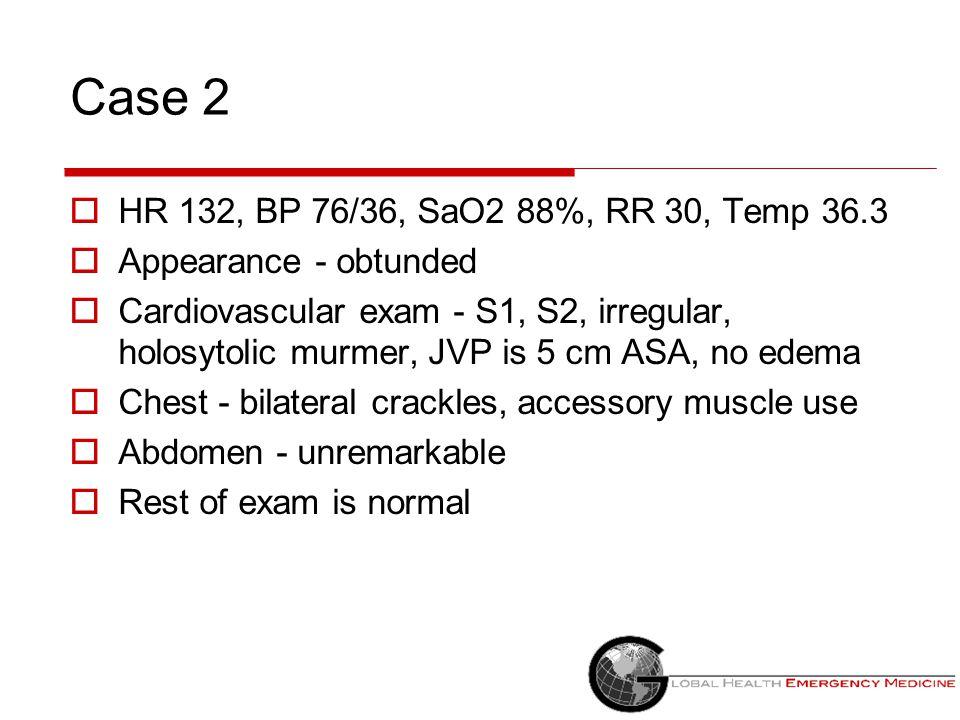 Case 2 HR 132, BP 76/36, SaO2 88%, RR 30, Temp 36.3. Appearance - obtunded.