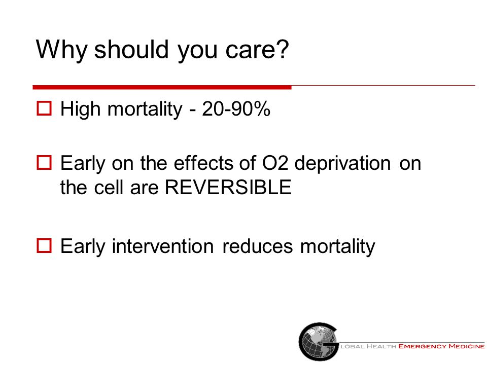 Why should you care High mortality - 20-90%