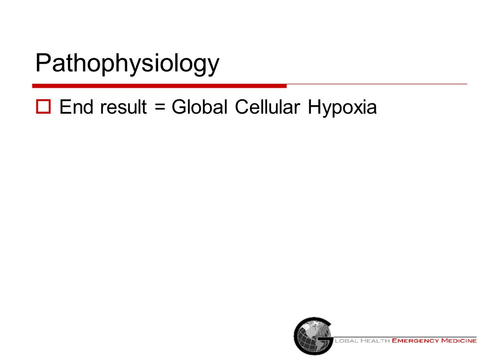 Pathophysiology End result = Global Cellular Hypoxia