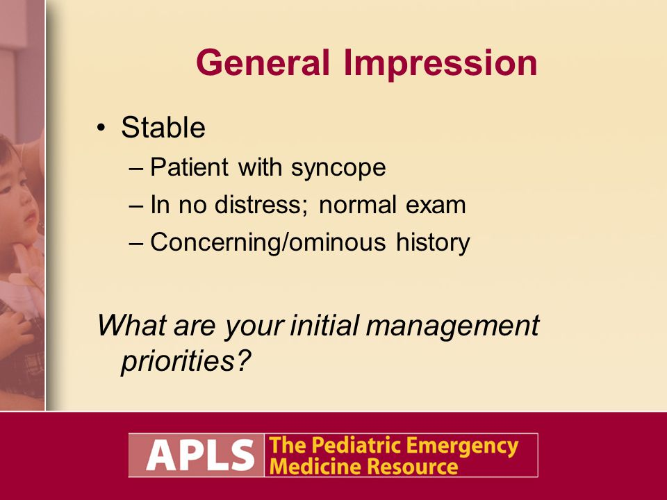 General Impression Stable What are your initial management priorities