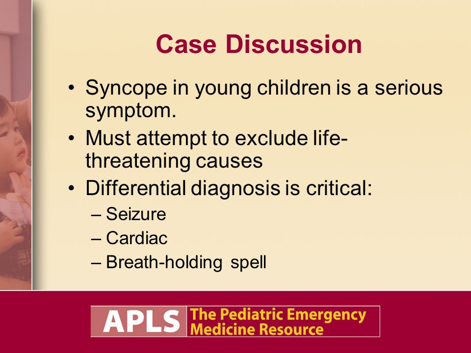 Case Discussion Syncope in young children is a serious symptom.