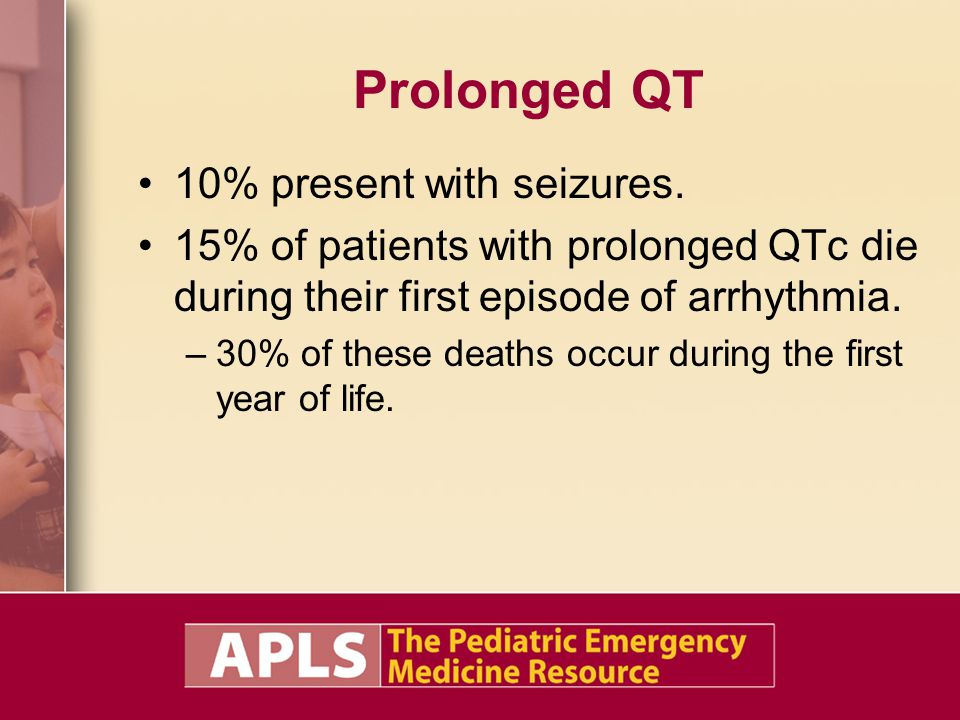 Prolonged QT 10% present with seizures.