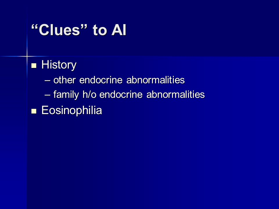 Clues to AI History Eosinophilia other endocrine abnormalities