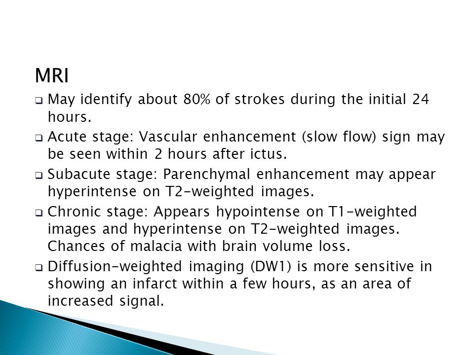 MRI May identify about 80% of strokes during the initial 24 hours.