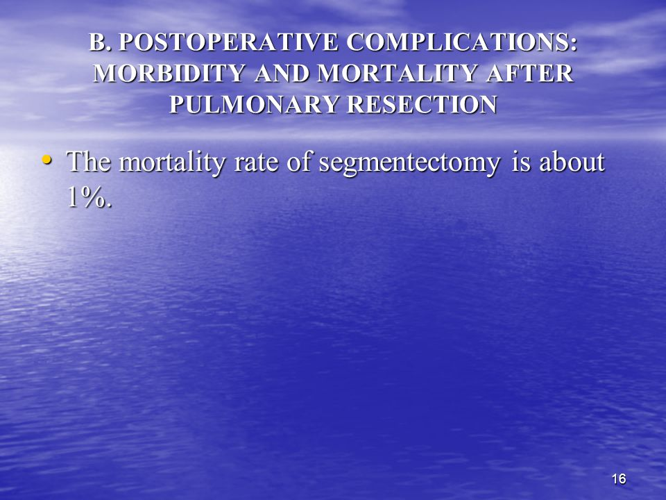 The mortality rate of segmentectomy is about 1%.