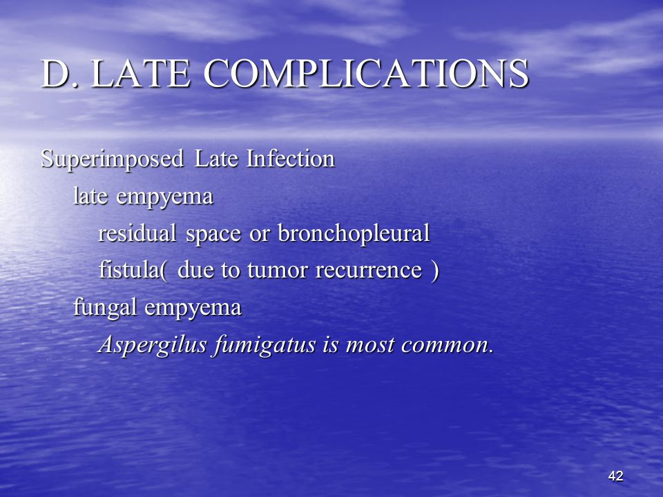 D. LATE COMPLICATIONS Superimposed Late Infection late empyema